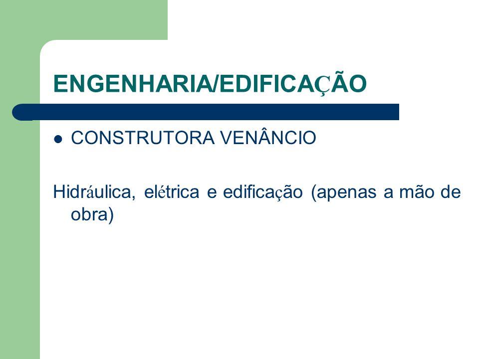 ENGENHARIA/EDIFICA Ç ÃO CONSTRUTORA VENÂNCIO Hidr á ulica, el é trica e edifica ç ão (apenas a mão de obra)