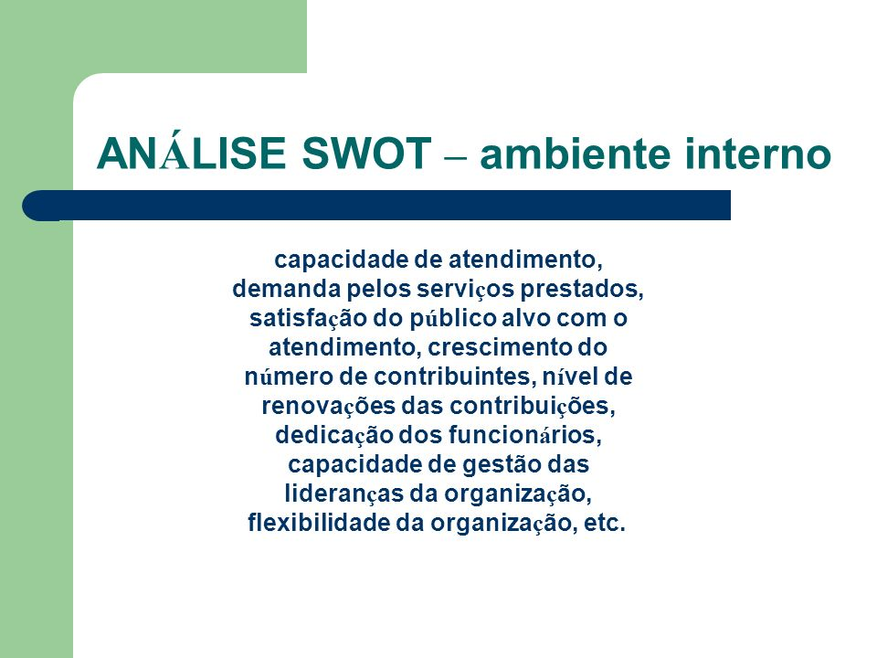 AN Á LISE SWOT – ambiente interno capacidade de atendimento, demanda pelos servi ç os prestados, satisfa ç ão do p ú blico alvo com o atendimento, cre