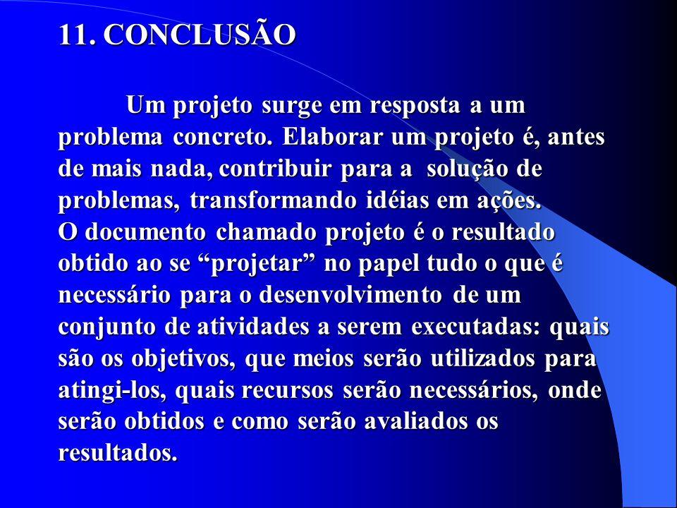11. CONCLUSÃO Um projeto surge em resposta a um problema concreto. Elaborar um projeto é, antes de mais nada, contribuir para a solução de problemas,