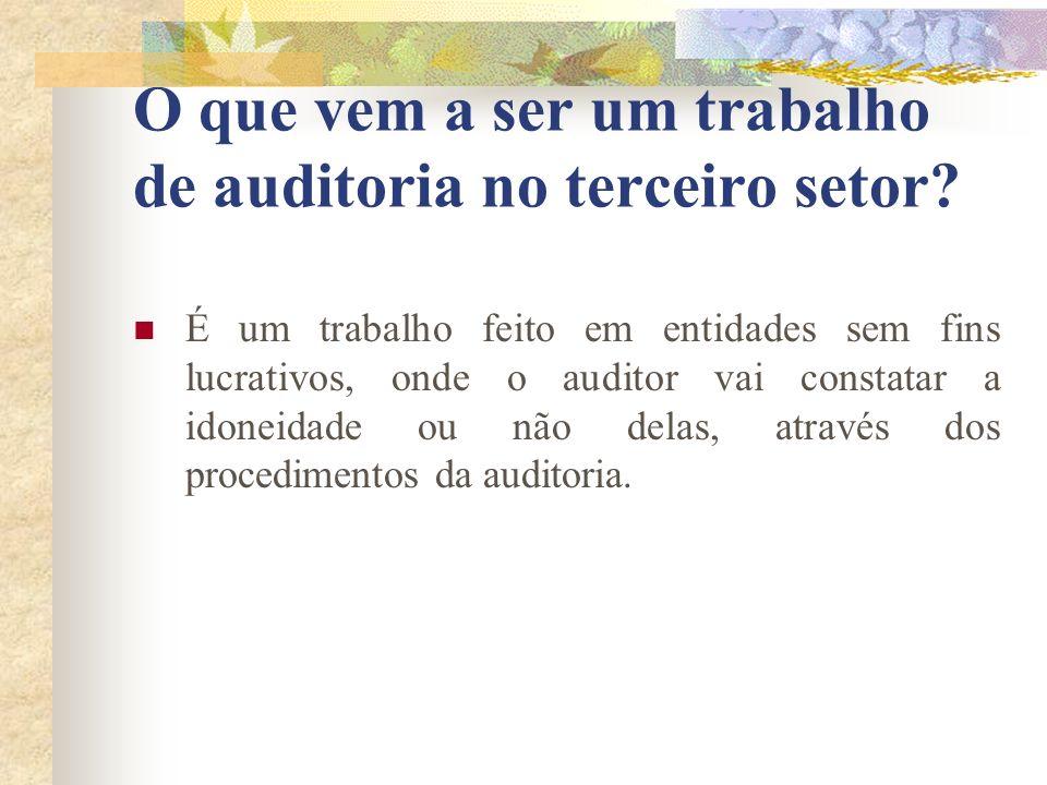 O que vem a ser um trabalho de auditoria no terceiro setor? É um trabalho feito em entidades sem fins lucrativos, onde o auditor vai constatar a idone