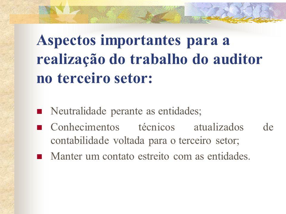 Aspectos importantes para a realização do trabalho do auditor no terceiro setor: Neutralidade perante as entidades; Conhecimentos técnicos atualizados