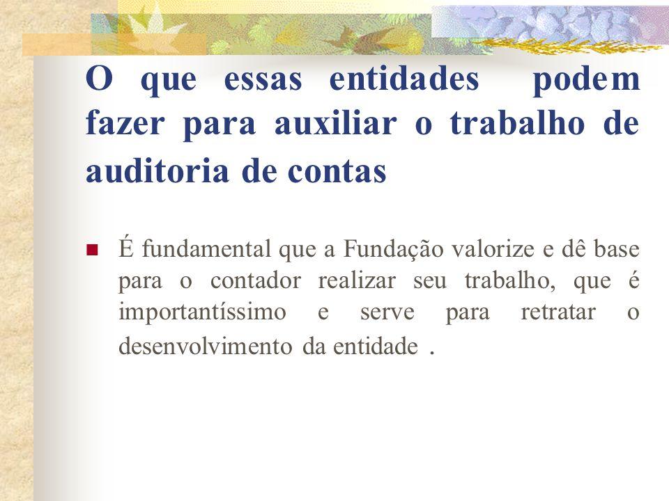 O que essas entidades podem fazer para auxiliar o trabalho de auditoria de contas É fundamental que a Fundação valorize e dê base para o contador real