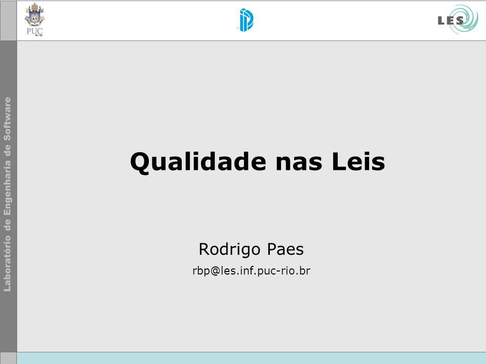 Qualidade nas Leis Rodrigo Paes rbp@les.inf.puc-rio.br