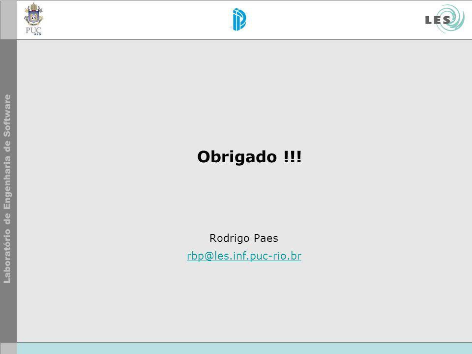 Obrigado !!! Rodrigo Paes rbp@les.inf.puc-rio.br