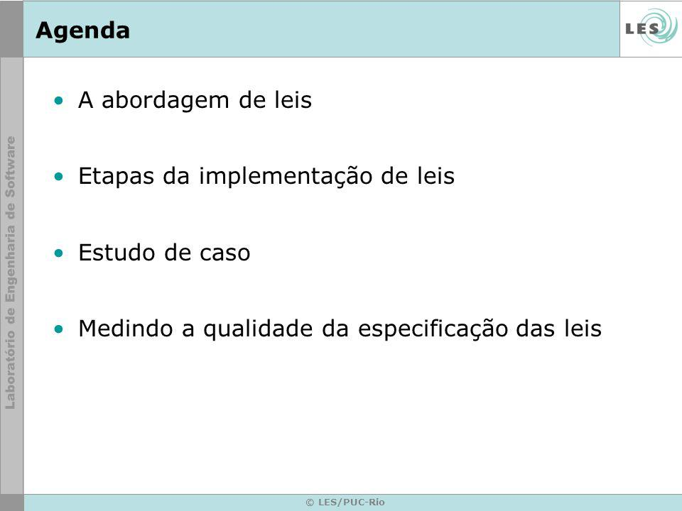 © LES/PUC-Rio Agenda A abordagem de leis Etapas da implementação de leis Estudo de caso Medindo a qualidade da especificação das leis