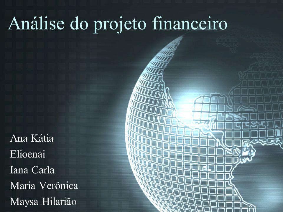 Análise do projeto financeiro Ana Kátia Elioenai Iana Carla Maria Verônica Maysa Hilarião