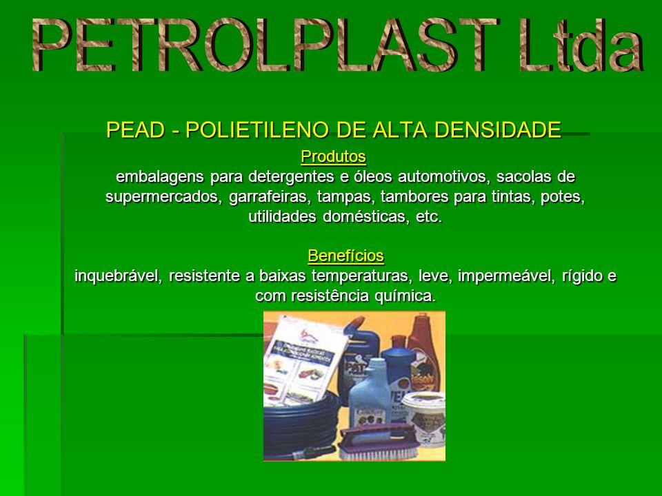 PEAD - POLIETILENO DE ALTA DENSIDADE Produtos embalagens para detergentes e óleos automotivos, sacolas de supermercados, garrafeiras, tampas, tambores