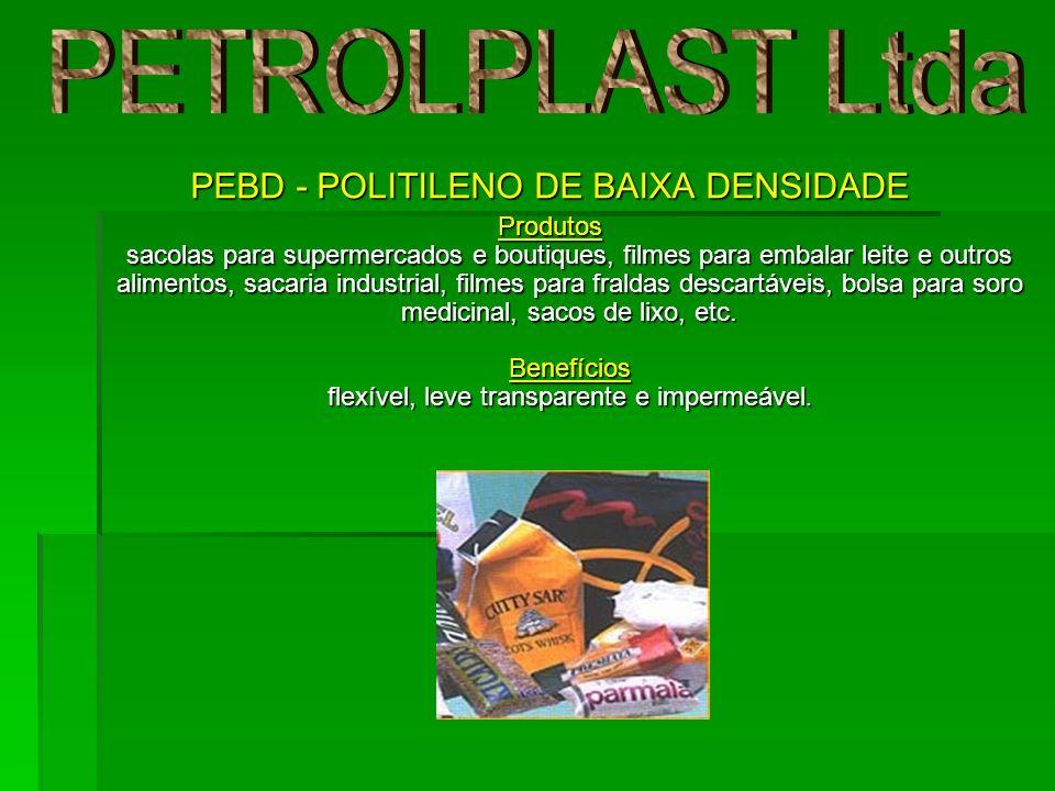 PEBD - POLITILENO DE BAIXA DENSIDADE Produtos sacolas para supermercados e boutiques, filmes para embalar leite e outros alimentos, sacaria industrial