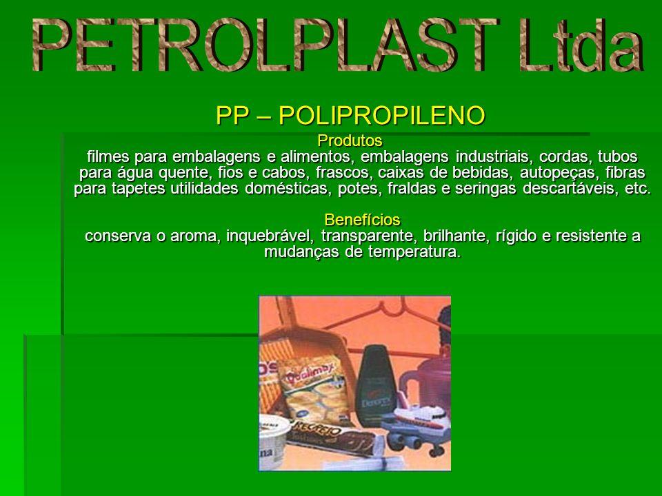 PP – POLIPROPILENO Produtos filmes para embalagens e alimentos, embalagens industriais, cordas, tubos para água quente, fios e cabos, frascos, caixas