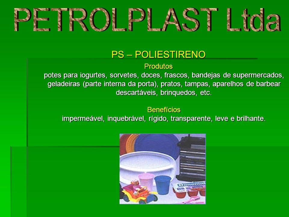 PS – POLIESTIRENO Produtos potes para iogurtes, sorvetes, doces, frascos, bandejas de supermercados, geladeiras (parte interna da porta), pratos, tamp
