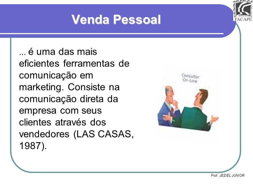 Prof. JEZIEL JUNIOR Venda Pessoal... é uma das mais eficientes ferramentas de comunicação em marketing. Consiste na comunicação direta da empresa com