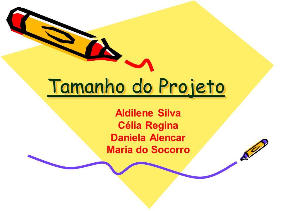 Tamanho do Projeto Aldilene Silva Célia Regina Daniela Alencar Maria do Socorro