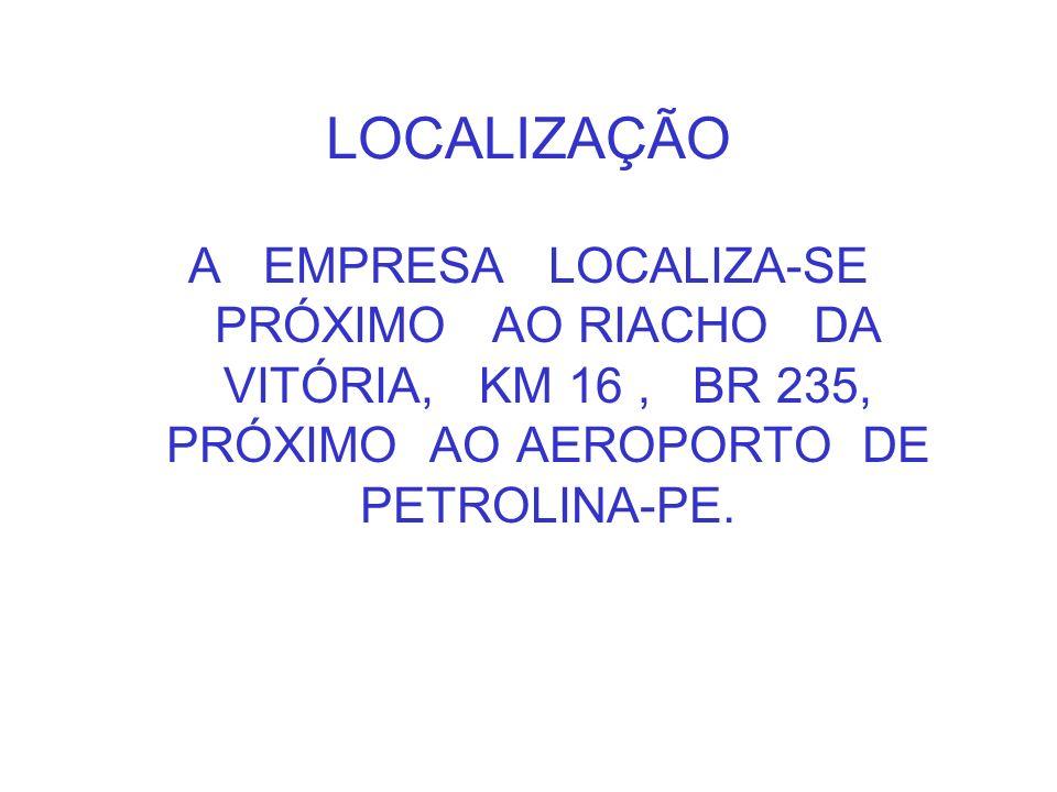 LOCALIZAÇÃO A EMPRESA LOCALIZA-SE PRÓXIMO AO RIACHO DA VITÓRIA, KM 16, BR 235, PRÓXIMO AO AEROPORTO DE PETROLINA-PE.