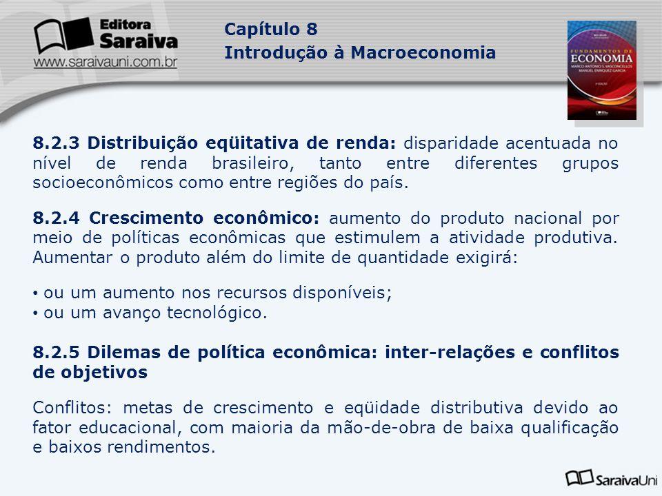 Capítulo 8 Introdução à Macroeconomia 8.2.3 Distribuição eqüitativa de renda: disparidade acentuada no nível de renda brasileiro, tanto entre diferentes grupos socioeconômicos como entre regiões do país.