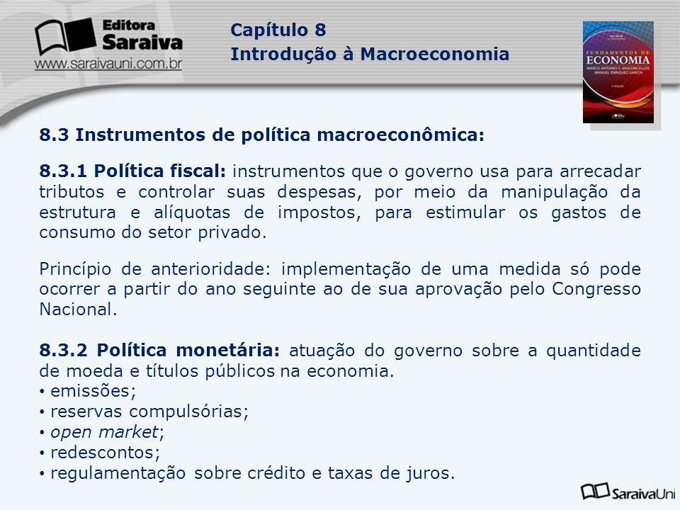 Capítulo 8 Introdução à Macroeconomia 8.3 Instrumentos de política macroeconômica: 8.3.1 Política fiscal: instrumentos que o governo usa para arrecadar tributos e controlar suas despesas, por meio da manipulação da estrutura e alíquotas de impostos, para estimular os gastos de consumo do setor privado.