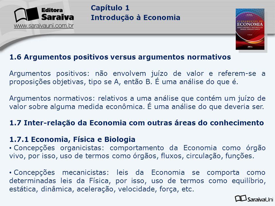 Capítulo 1 Introdução à Economia 1.6 Argumentos positivos versus argumentos normativos Argumentos positivos: não envolvem juízo de valor e referem-se