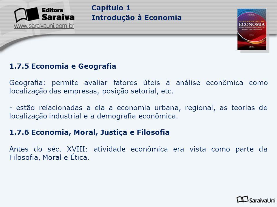Capítulo 1 Introdução à Economia 1.7.5 Economia e Geografia Geografia: permite avaliar fatores úteis à análise econômica como localização das empresas