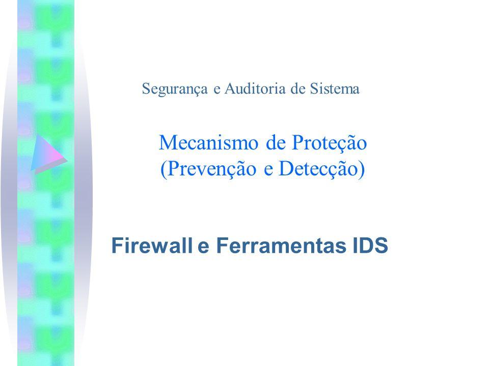 Mecanismo de Proteção (Prevenção e Detecção) Firewall e Ferramentas IDS Segurança e Auditoria de Sistema