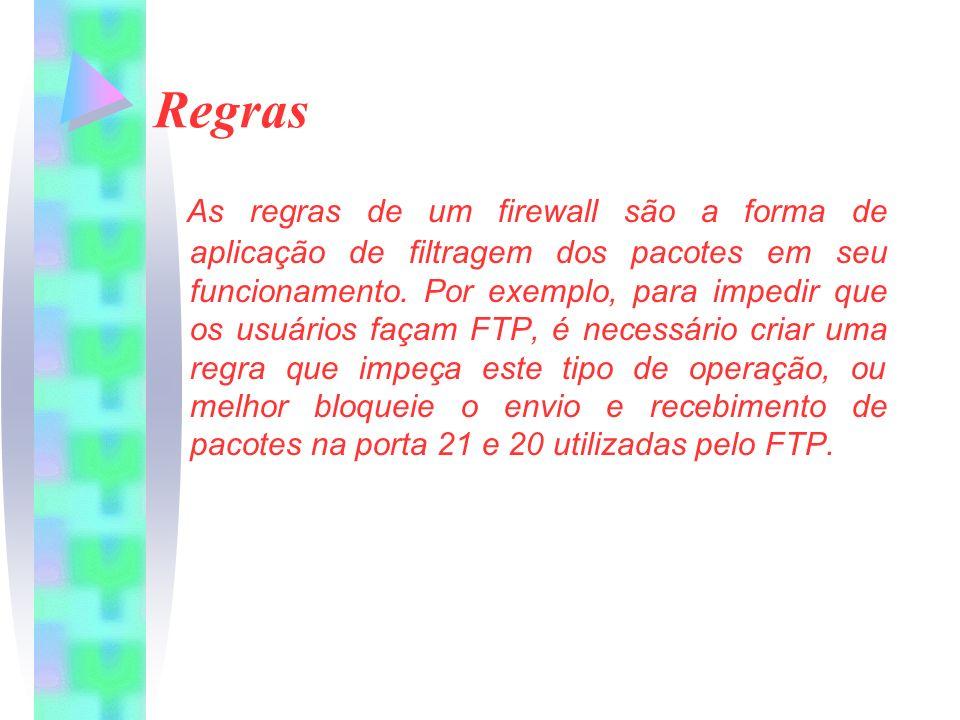 Regras As regras de um firewall são a forma de aplicação de filtragem dos pacotes em seu funcionamento. Por exemplo, para impedir que os usuários faça