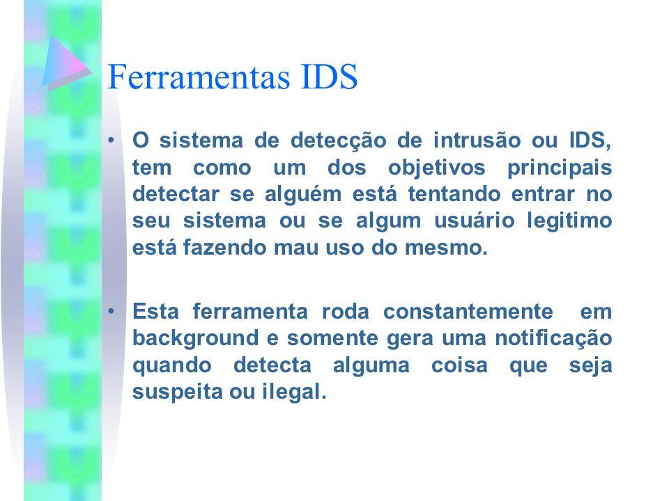 Ferramentas IDS O sistema de detecção de intrusão ou IDS, tem como um dos objetivos principais detectar se alguém está tentando entrar no seu sistema