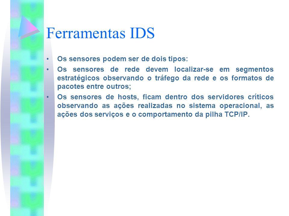 Ferramentas IDS Os sensores podem ser de dois tipos: Os sensores de rede devem localizar-se em segmentos estratégicos observando o tráfego da rede e o