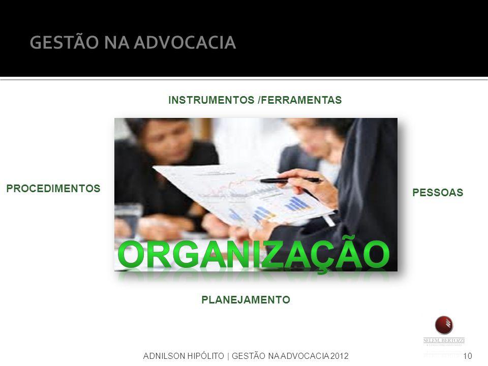 ADNILSON HIPÓLITO   GESTÃO NA ADVOCACIA 201210 INSTRUMENTOS /FERRAMENTAS PESSOAS PLANEJAMENTO PROCEDIMENTOS