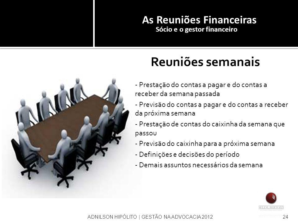 Reuniões semanais - Prestação do contas a pagar e do contas a receber da semana passada - Previsão do contas a pagar e do contas a receber da próxima