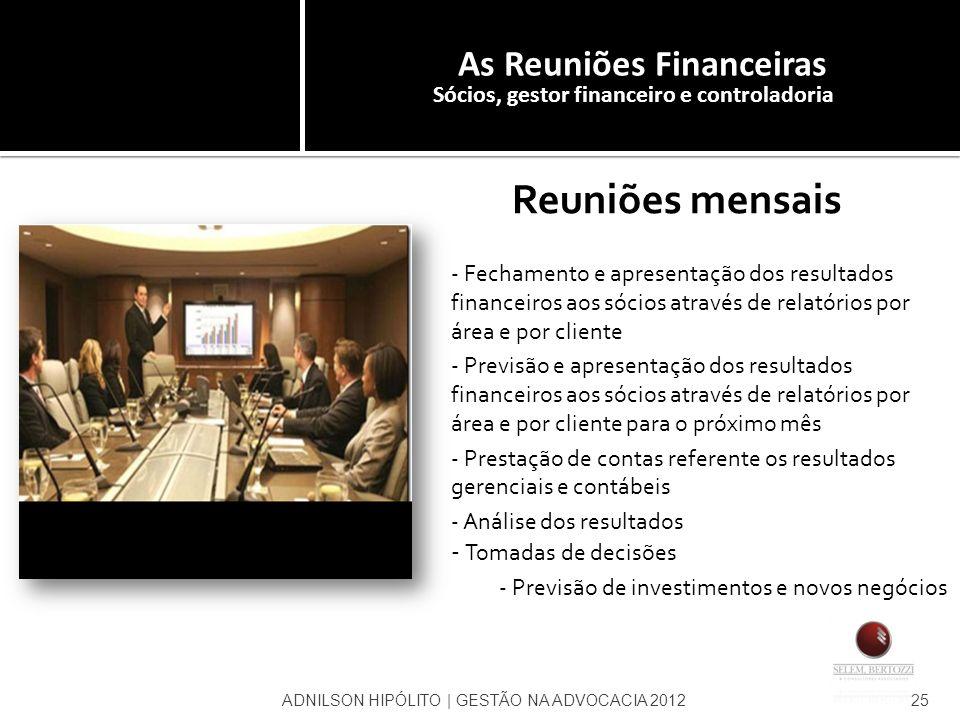 Reuniões mensais - Fechamento e apresentação dos resultados financeiros aos sócios através de relatórios por área e por cliente - Previsão e apresenta