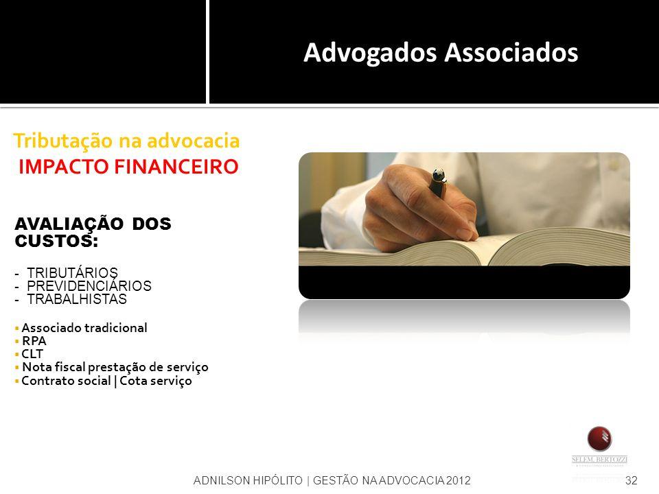 Tributação na advocacia IMPACTO FINANCEIRO AVALIAÇÃO DOS CUSTOS: - TRIBUTÁRIOS - PREVIDENCIÁRIOS - TRABALHISTAS Associado tradicional RPA CLT Nota fis