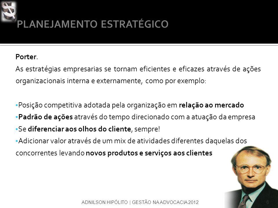 Porter. As estratégias empresarias se tornam eficientes e eficazes através de ações organizacionais interna e externamente, como por exemplo: Posição