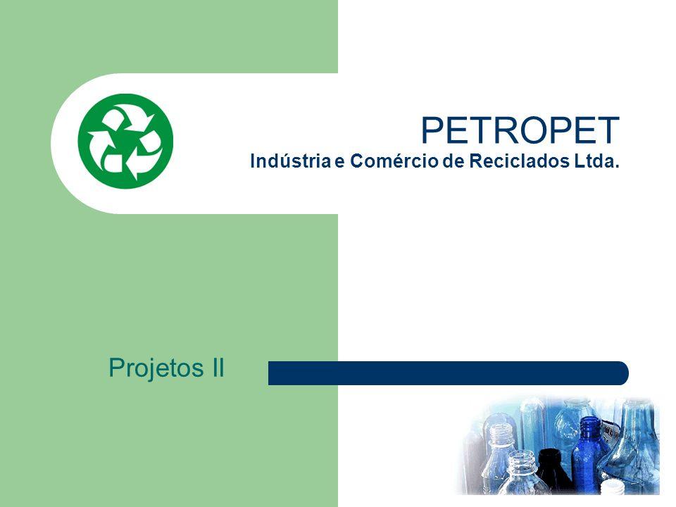 PETROPET Indústria e Comércio de Reciclados Ltda. Projetos II