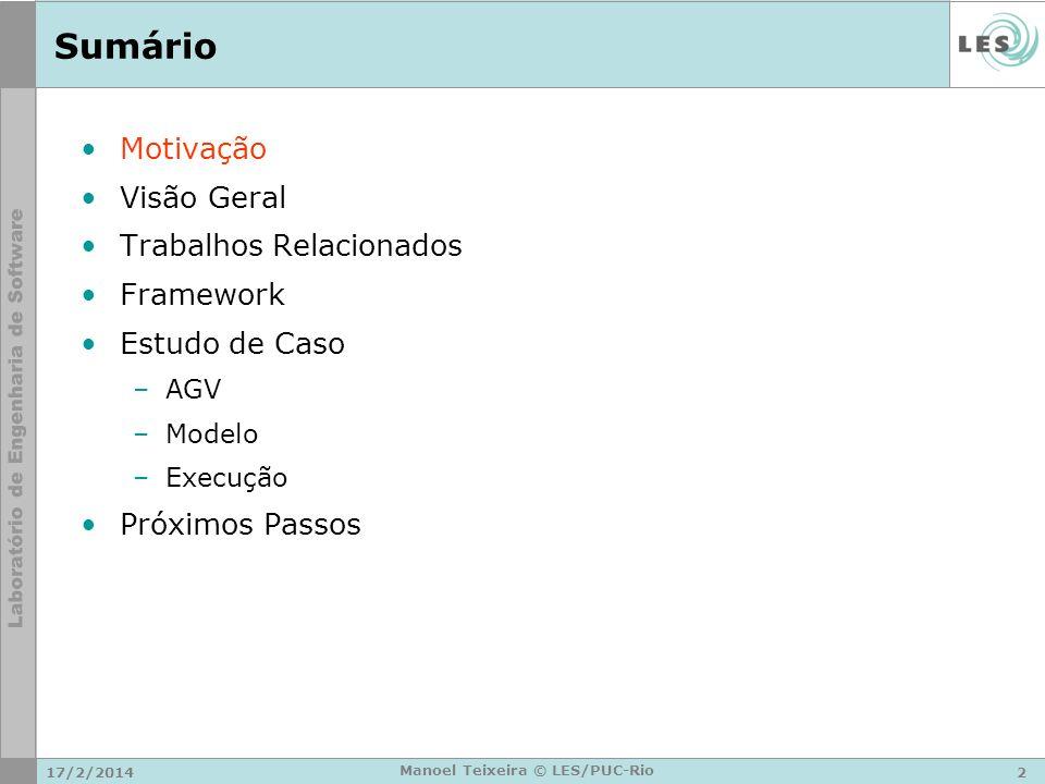 17/2/20142 Manoel Teixeira © LES/PUC-Rio Sumário Motivação Visão Geral Trabalhos Relacionados Framework Estudo de Caso –AGV –Modelo –Execução Próximos