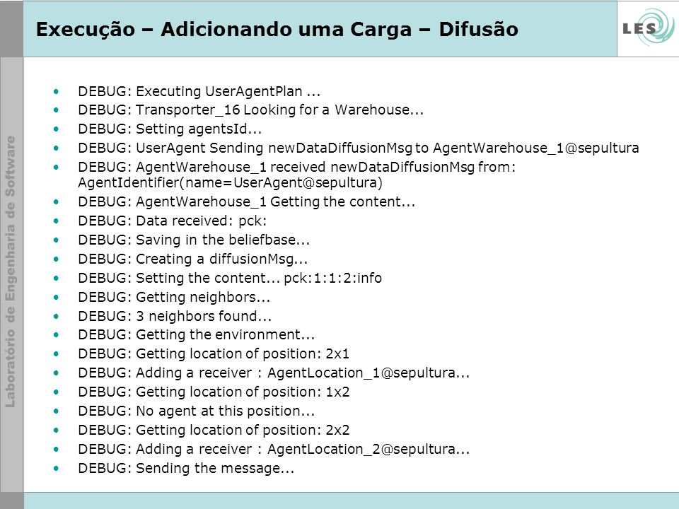 Execução – Adicionando uma Carga – Difusão DEBUG: Executing UserAgentPlan... DEBUG: Transporter_16 Looking for a Warehouse... DEBUG: Setting agentsId.