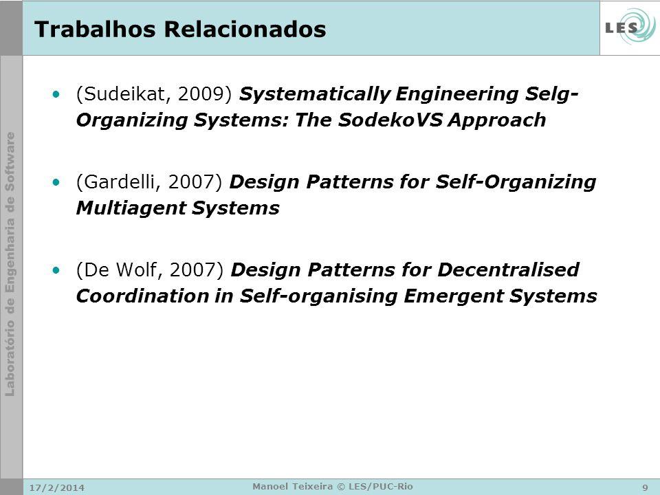 17/2/20149 Manoel Teixeira © LES/PUC-Rio Trabalhos Relacionados (Sudeikat, 2009) Systematically Engineering Selg- Organizing Systems: The SodekoVS App
