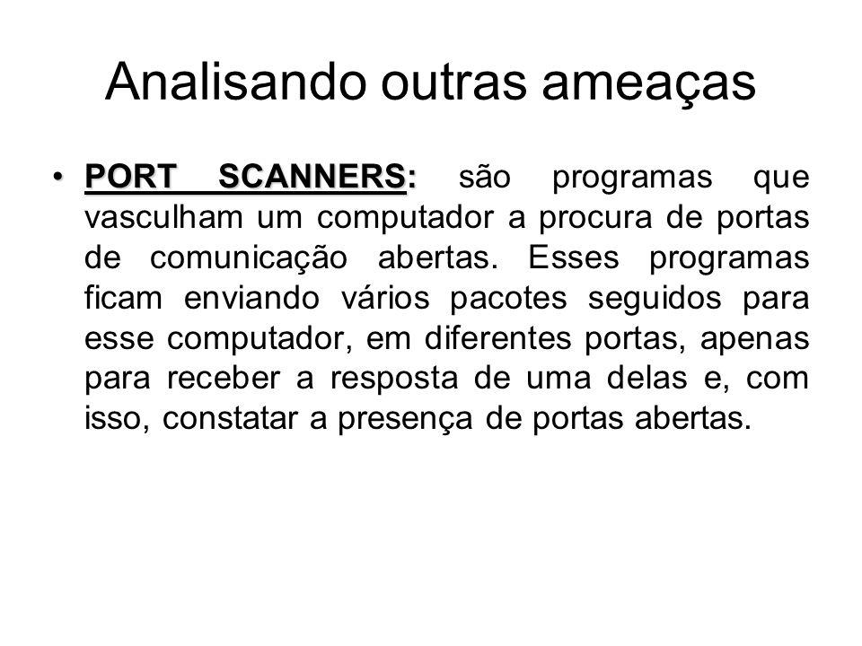 Analisando outras ameaças PORT SCANNERS:PORT SCANNERS: são programas que vasculham um computador a procura de portas de comunicação abertas.