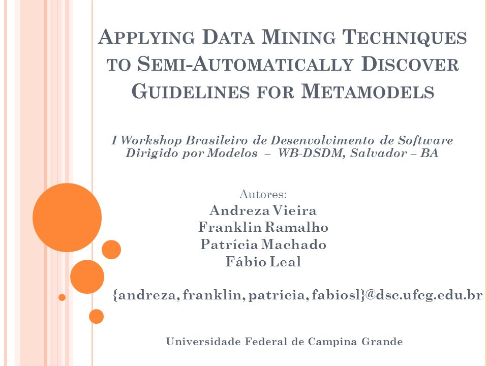 A PPLYING D ATA M INING T ECHNIQUES TO S EMI -A UTOMATICALLY D ISCOVER G UIDELINES FOR M ETAMODELS {andreza, franklin, patricia, fabiosl}@dsc.ufcg.edu
