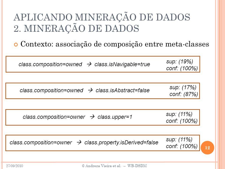 APLICANDO MINERAÇÃO DE DADOS 2. MINERAÇÃO DE DADOS Contexto: associação de composição entre meta-classes 12 class.composition=owned class.isNavigable=