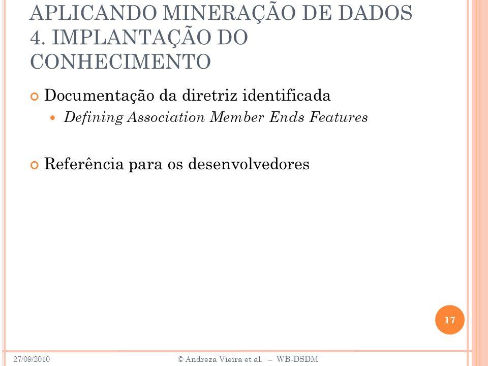 APLICANDO MINERAÇÃO DE DADOS 4. IMPLANTAÇÃO DO CONHECIMENTO Documentação da diretriz identificada Defining Association Member Ends Features Referência
