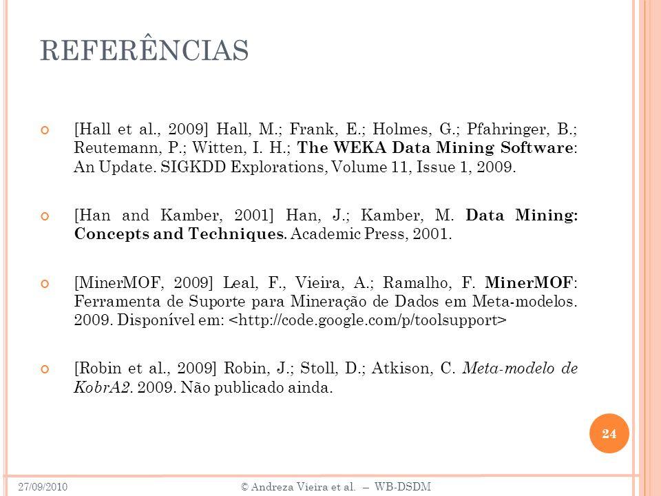 REFERÊNCIAS [Hall et al., 2009] Hall, M.; Frank, E.; Holmes, G.; Pfahringer, B.; Reutemann, P.; Witten, I.