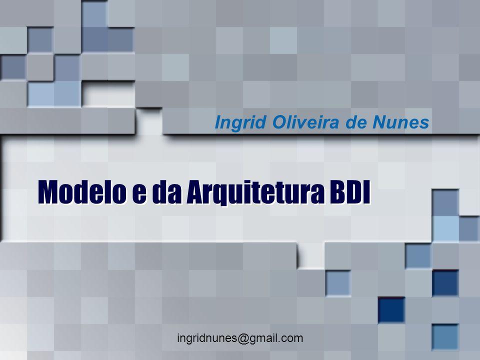 ingridnunes@gmail.com Sumário Motivação Objetivos Introdução Modelo e Arquitetura BDI Implementação de Agentes BDI Conclusão Referências