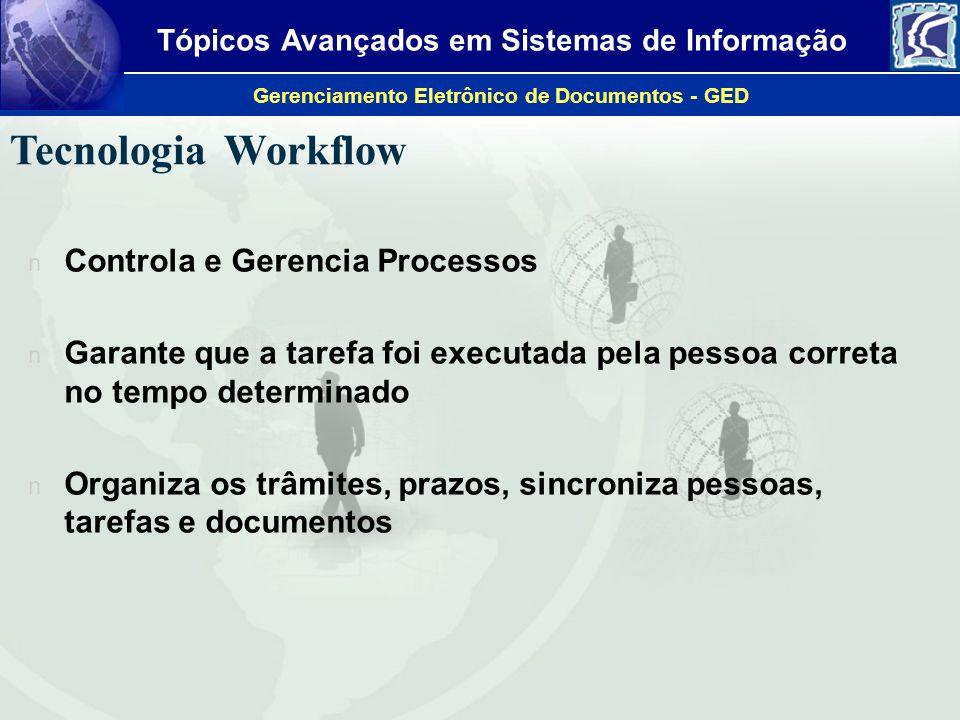 Tópicos Avançados em Sistemas de Informação Gerenciamento Eletrônico de Documentos - GED Tecnologia Workflow n Controla e Gerencia Processos n Garante