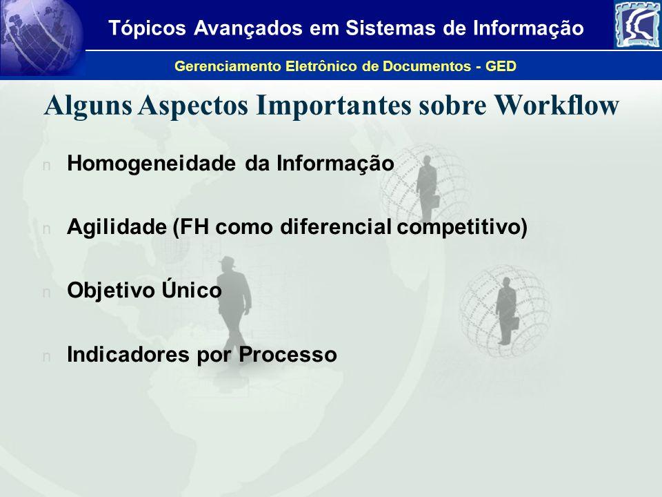 Tópicos Avançados em Sistemas de Informação Gerenciamento Eletrônico de Documentos - GED Alguns Aspectos Importantes sobre Workflow n Homogeneidade da