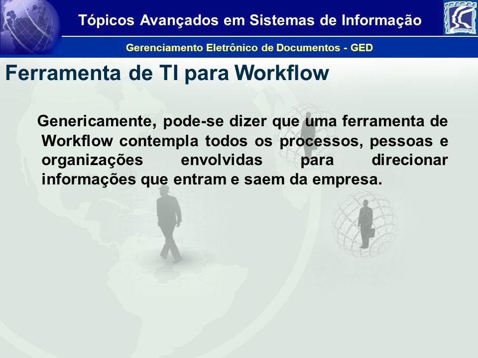 Tópicos Avançados em Sistemas de Informação Gerenciamento Eletrônico de Documentos - GED Ferramenta de TI para Workflow Genericamente, pode-se dizer q