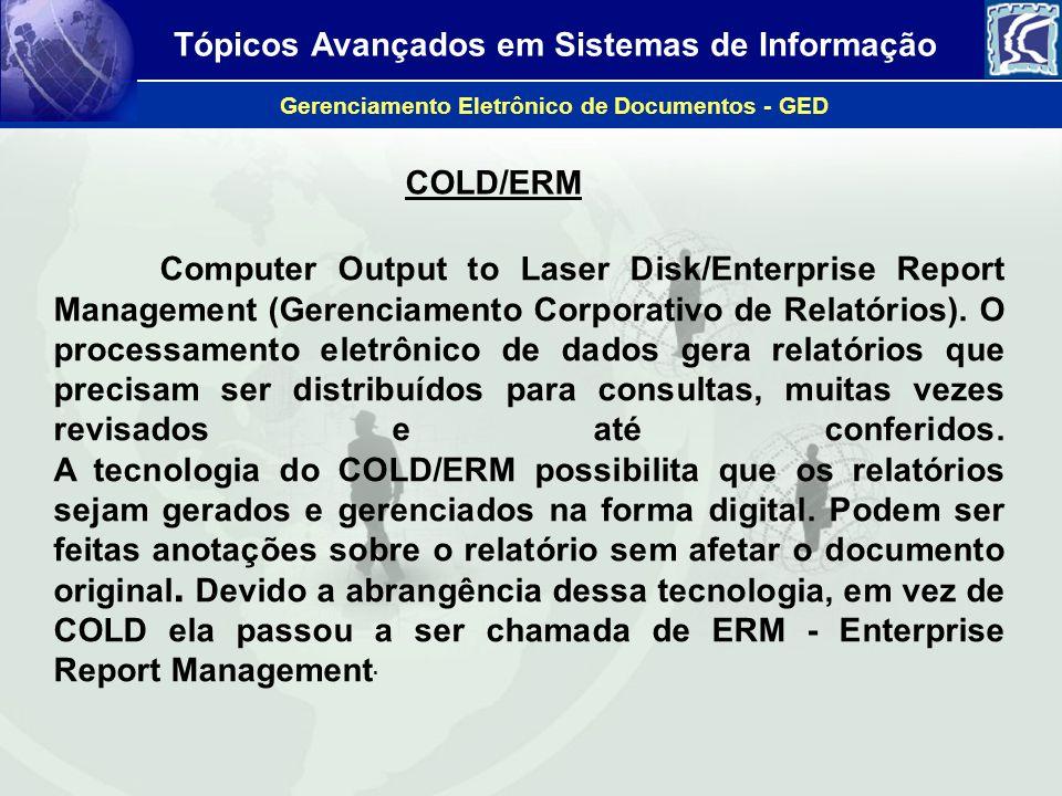 Tópicos Avançados em Sistemas de Informação Gerenciamento Eletrônico de Documentos - GED COLD/ERM Computer Output to Laser Disk/Enterprise Report Mana