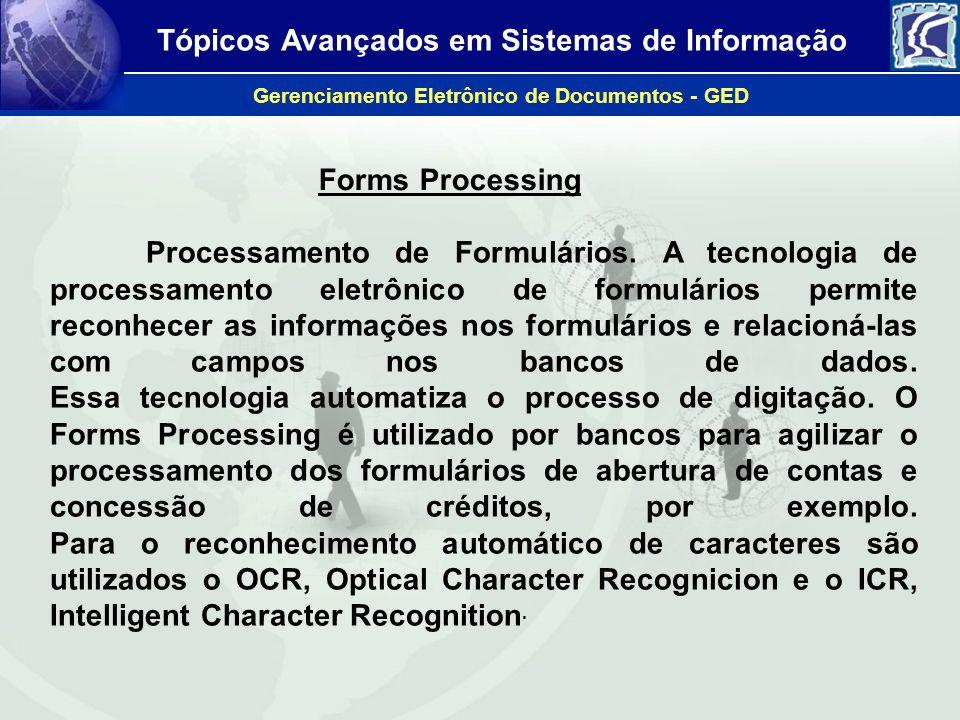 Tópicos Avançados em Sistemas de Informação Gerenciamento Eletrônico de Documentos - GED Forms Processing Processamento de Formulários. A tecnologia d