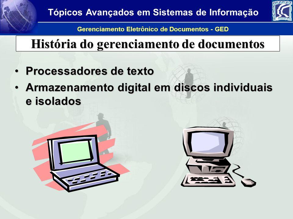 Tópicos Avançados em Sistemas de Informação Gerenciamento Eletrônico de Documentos - GED O GED é formado pelas seguintes tecnologias: - Document Imaging (DI) - Document Management (DM) - Workflow - COLD/ERM - Forms Processing - RIM- Records and Information Management