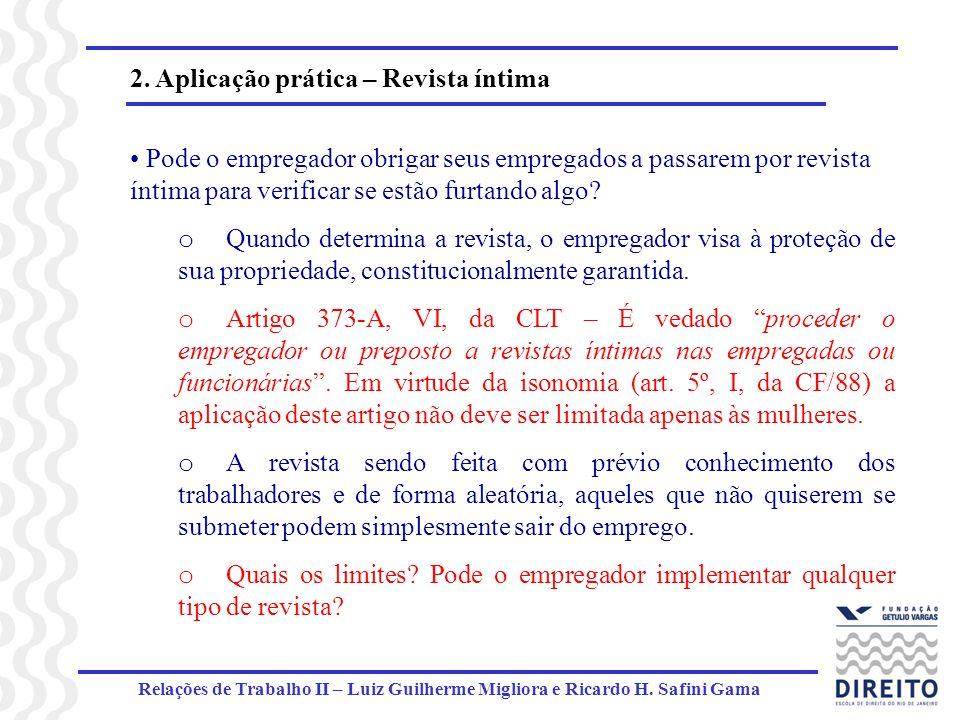 Relações de Trabalho II – Luiz Guilherme Migliora e Ricardo H. Safini Gama 2. Aplicação prática – Revista íntima Pode o empregador obrigar seus empreg