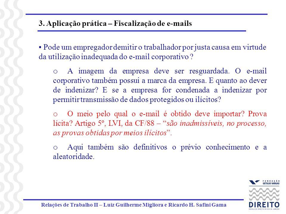 Relações de Trabalho II – Luiz Guilherme Migliora e Ricardo H. Safini Gama 3. Aplicação prática – Fiscalização de e-mails Pode um empregador demitir o