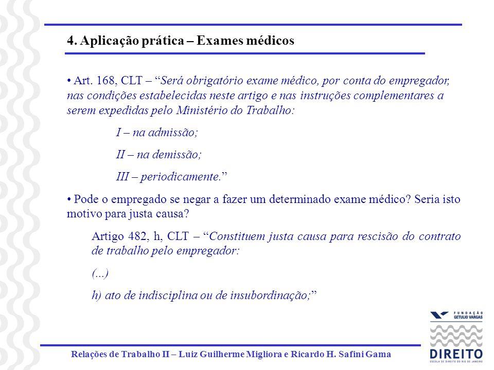Relações de Trabalho II – Luiz Guilherme Migliora e Ricardo H. Safini Gama 4. Aplicação prática – Exames médicos Art. 168, CLT – Será obrigatório exam