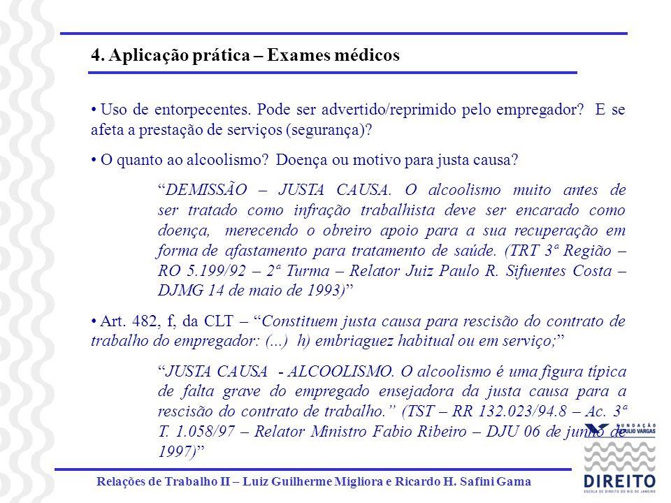 Relações de Trabalho II – Luiz Guilherme Migliora e Ricardo H. Safini Gama 4. Aplicação prática – Exames médicos Uso de entorpecentes. Pode ser advert